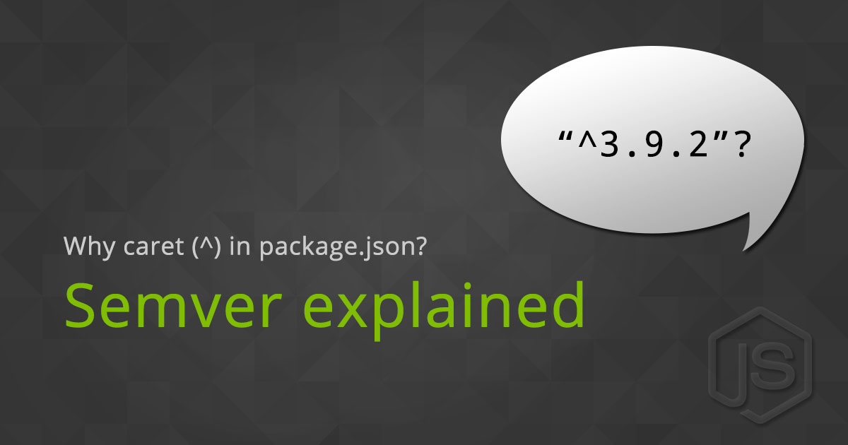 Semver explained - why is there a caret (^) in my package json?