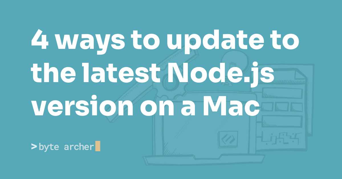 4 ways to update to the latest Node js version on a Mac